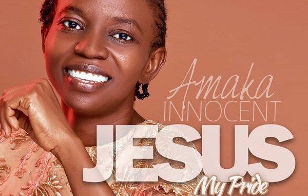 Jesus My Pride – Amaka Innocent