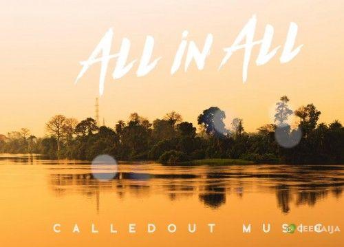 Download CalledOut Music - All In All [Mp3, Lyrics & Video]   CeeNaija