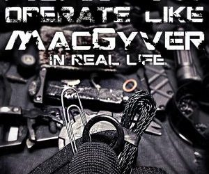 How to Operate Like MacGyver in The Real World