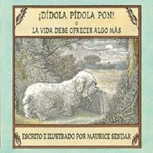 ¡DÍDOLA PÍDOLA PON! LA VIDA DEBE OFRECER ALGO MÁS, una historia ilustrada y contada por Maurice Sendak