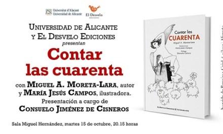La obra CONTAR LAS CUARENTA de Miguel A. Moreta-Lara se presenta este martes en la Sede Universidad de Alicante