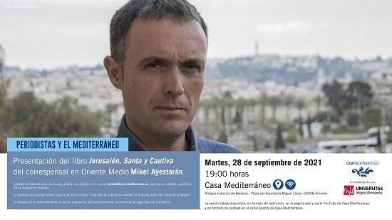 El corresponsal Mikel Ayestaran presenta su último libro sobre Jerusalén en Casa Mediterráneo