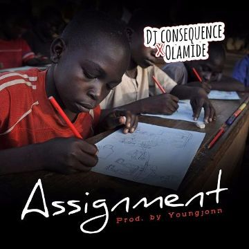 DJ Consequence x Olamide – Assignment