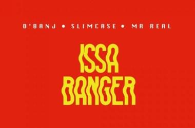 D'Banj X Slimcase X Mr Real – Issa Banger