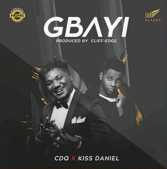 CDQ Ft. Kiss Daniel – Gbayi