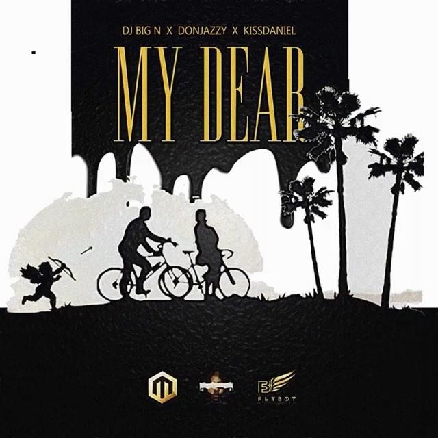 DJ Big N ft. Don Jazzy x Kiss Daniel – My Dear