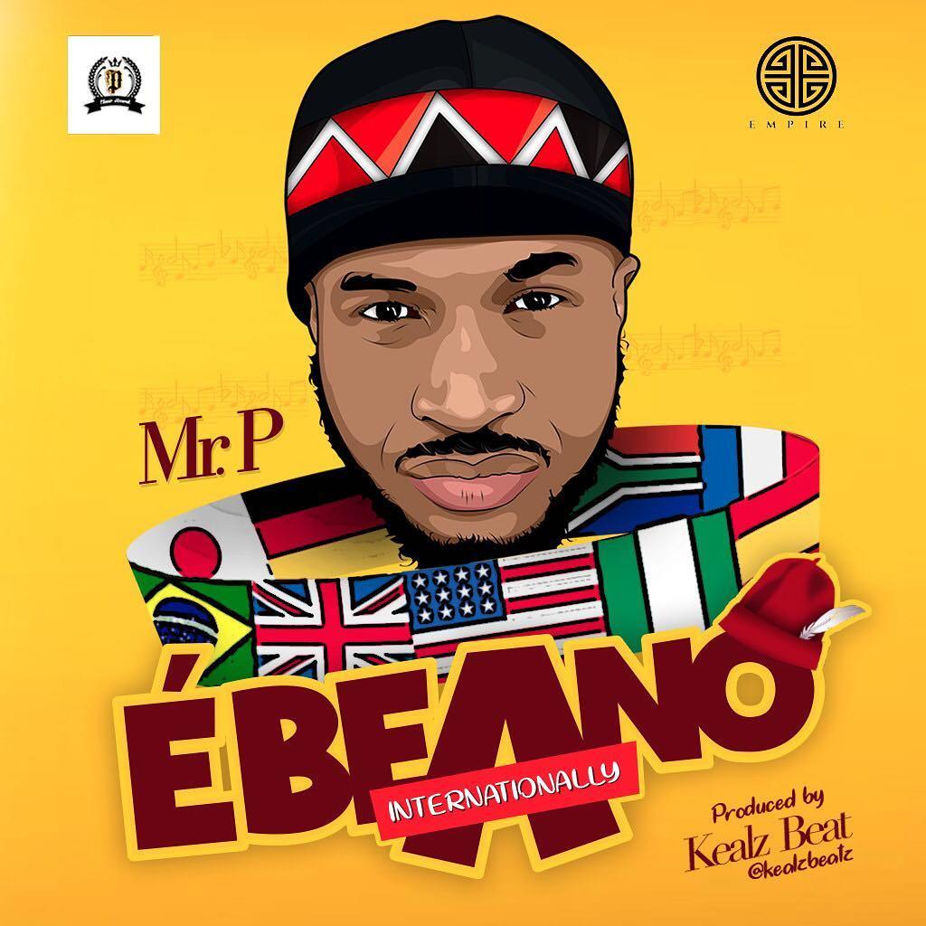 Mr. P – Ebeano (Internationally)