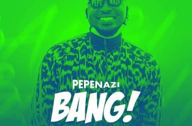 Pepenazi – Bang (Dir. By Mr C)