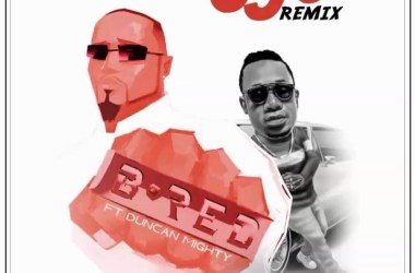 B Red ft. Duncan Mighty – Uju (Remix)