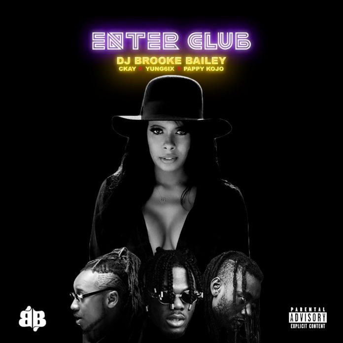 DJ Brooke Bailey ft. CKay X Yung6ix X Pappy Kojo – Enter Club