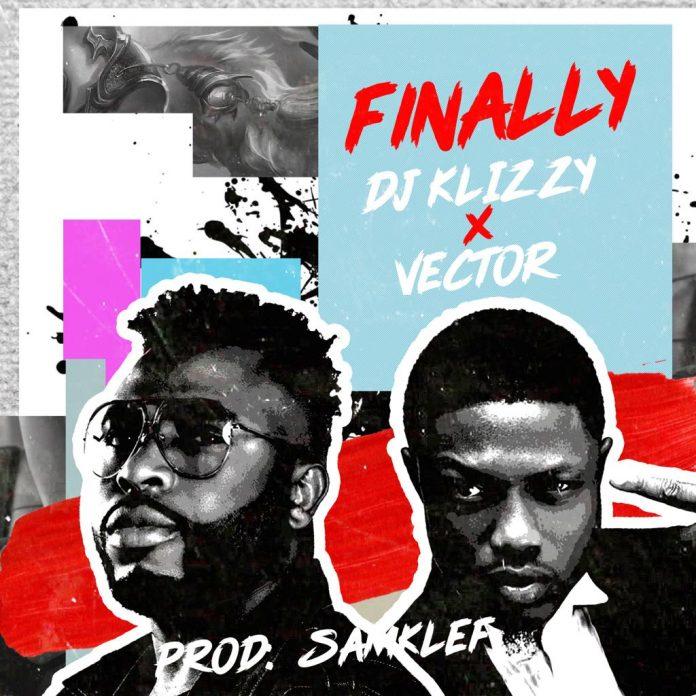 DJ Klizzy (Samklef) – Finally Ft. Vector