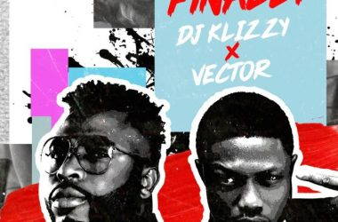 DJ Klizzy (Samklef) – Finally Ft. Vector