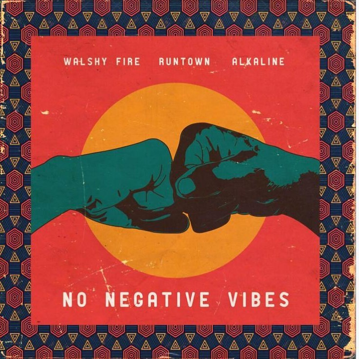 Walshy Fire X Runtown X Alkaline – No Negative Vibes