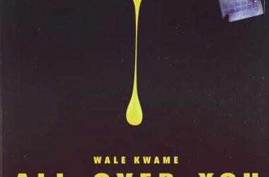 Wale Kwame x Davido x Kwesi Arthur – All Over You