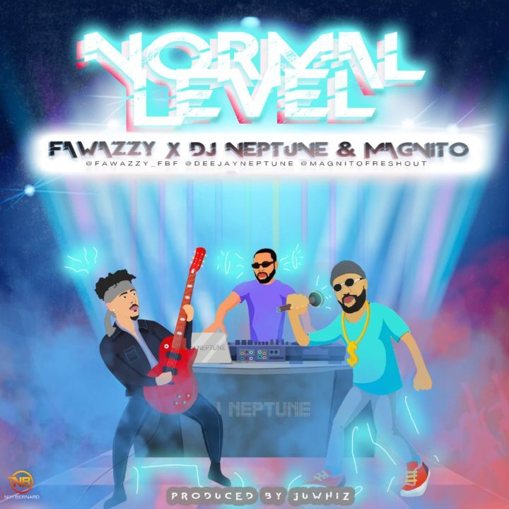 Fawazzy x Magnito x DJ Neptune – Normal Level