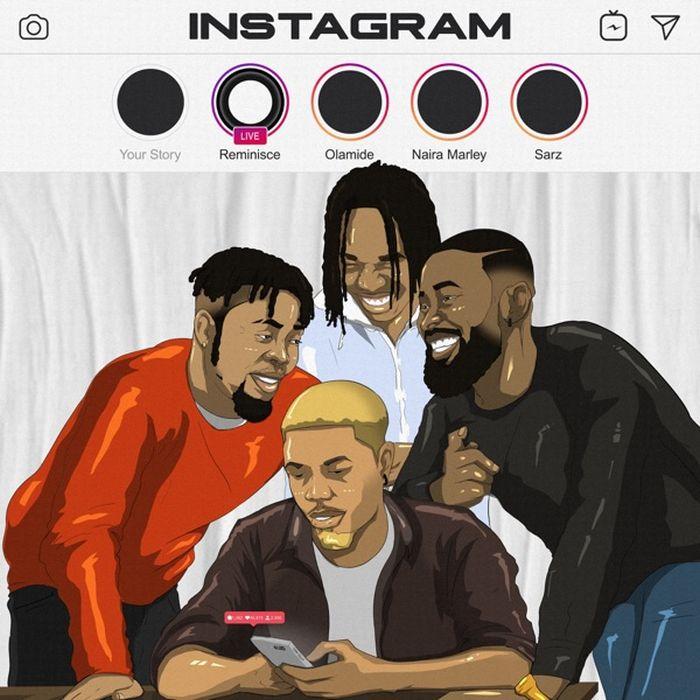 Reminisce Ft. Olamide, Naira Marley, Sarz – Instagram