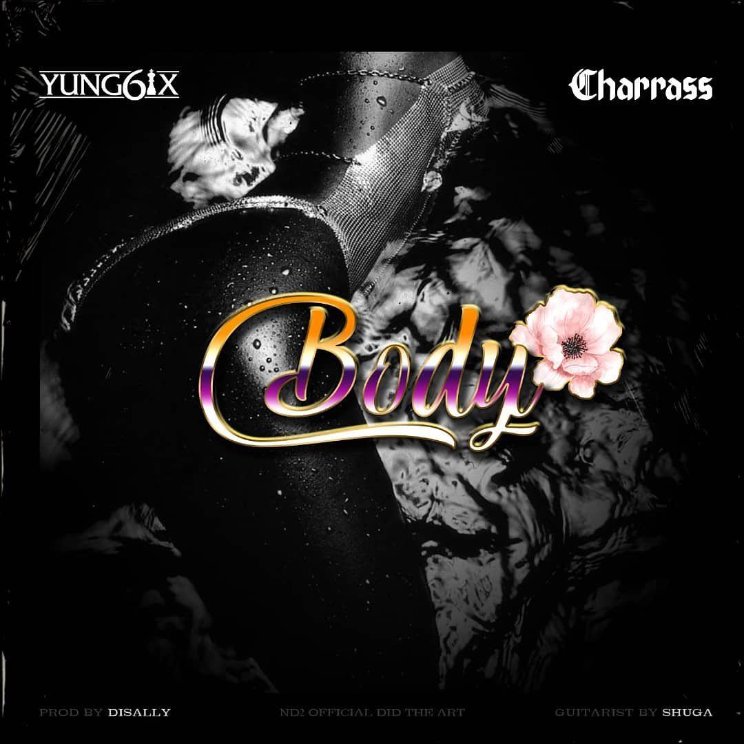 Yung6ix – Body ft. Charass