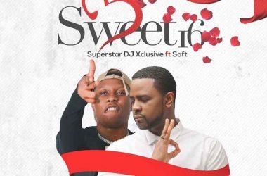 DJ Xclusive – Sweet 16 ft. Soft