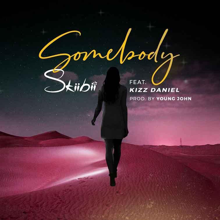Skiibii – Somebody ft. Kizz Daniel