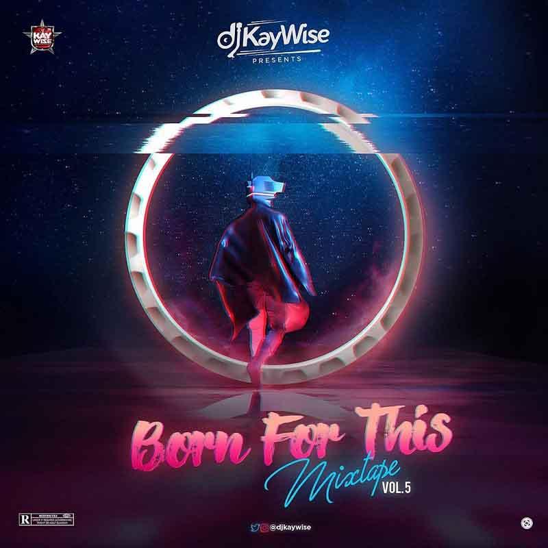 DJ Kaywise – Born For This Mixtape (Vol 5)