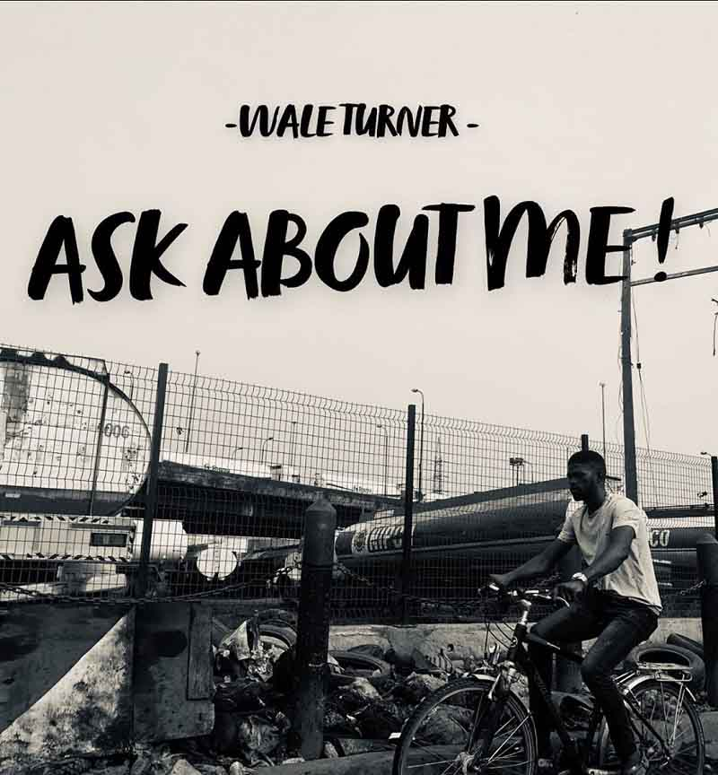 Wale Turner – Ask About Me!