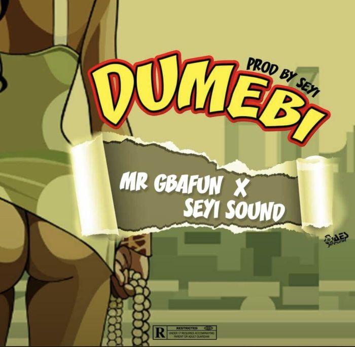 Mr. Gbafun x Seyi Sound – Dumebi