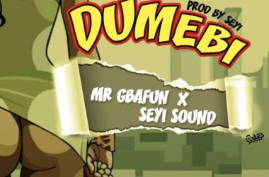 Mr. Gbafun x Seyi Sound – Dumebi