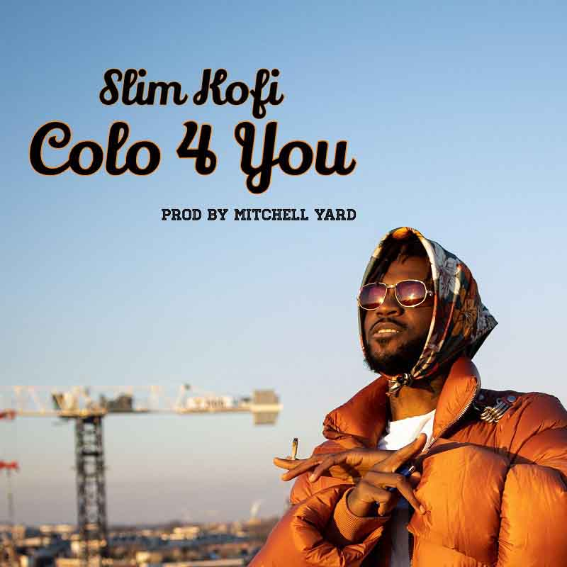 Slim Kofi – Colo for You