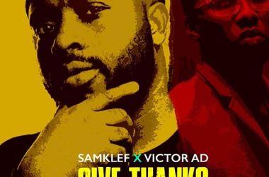 Samklef ft. Victor AD – Give Thanks
