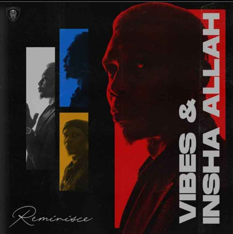 "Reminisce – ""Vibes And Insha Allah"" EP Out Now!!!"