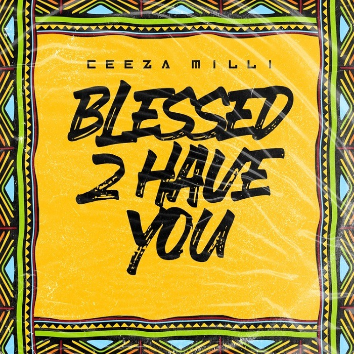 Ceeza Milli — Blessed To Have You