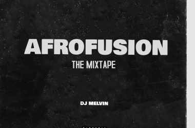 Afrofusion Mixtape; Hosted by DJ Melvin