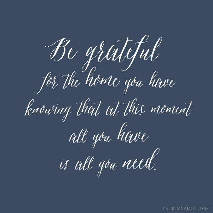 "Gratitude quote of the week is ""Be grateful for the home you have, knowing that at this moment, all you have is all you need."" sarah ban breathnach quotes"