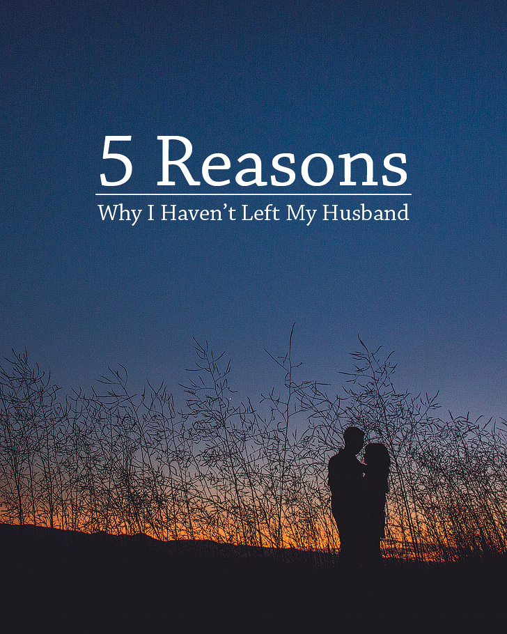 5 Reasons Why I Haven't Left My Husband and some marriage resources.
