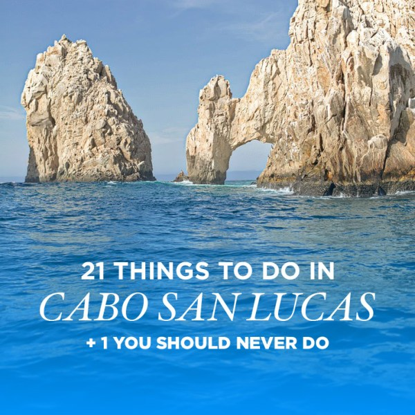 21 Things to Do in Cabo San Lucas + 1 You Should Never Do