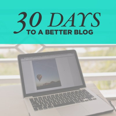 30 Days to a Better Blog: One small improvement per day.