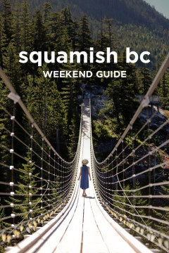 What to Do in Squamish BC + More Tips on Where to Stay, Eat, etc // localadventurer.com
