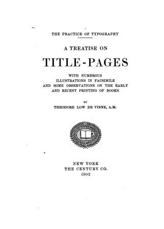 The practice of typography by Theodore Low De Vinne - first published in 1899