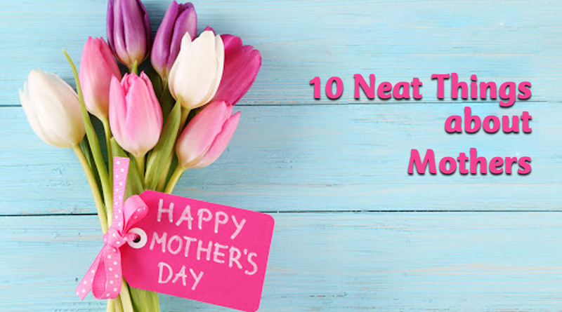 10 neat things about mothers