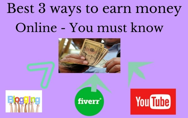 BEST 3 WAYS TO EARN MONEY ONLINE - YOU SHOULD KNOW