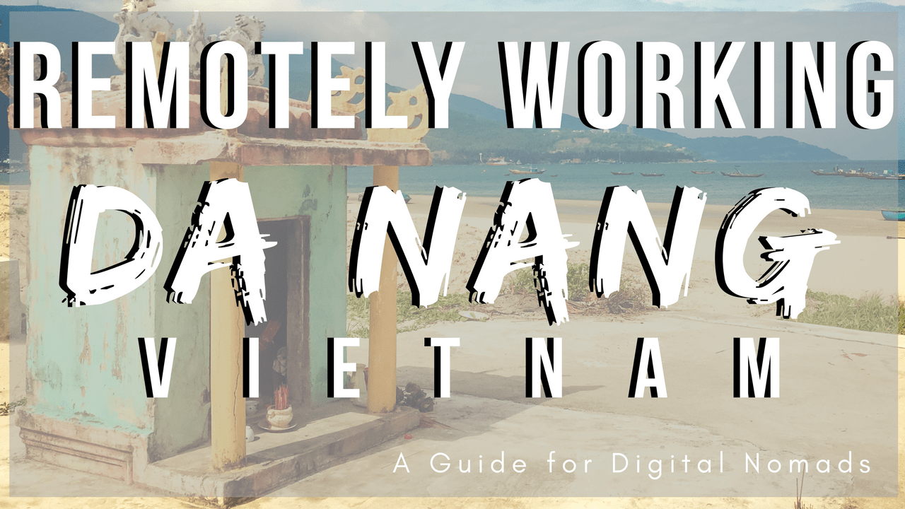 Remotely Working in Da Nang, Vietnam | A Guide for Digital Nomads in Vietnam