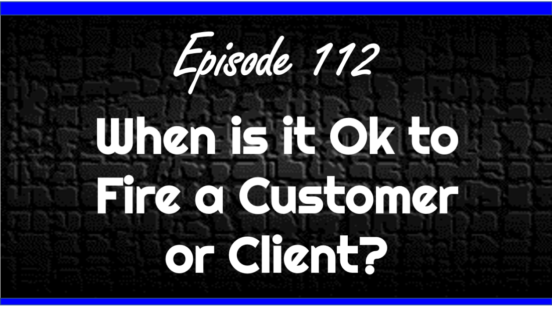When is it Ok to Fire a Customer or Client