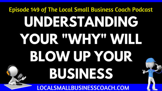 "Understanding Your ""Why"" Will Blow Up Your Business"