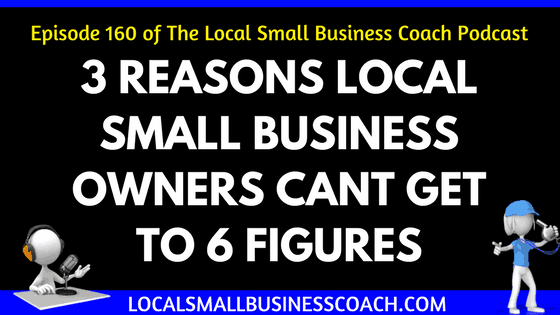 3 Reasons Local Small Business Owners Cant Get to 6 Figures