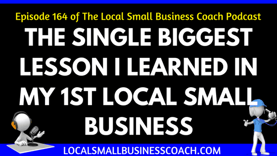 The Single Biggest Lesson I Learned in My 1st Local Small Business