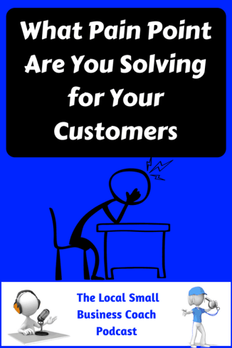 What Pain Point Are You Solving for Your Customers?