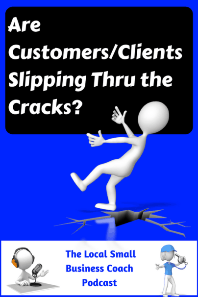 Are Customers/Clients Slipping Thru the Cracks?