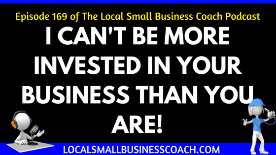 I Can't Be More Invested in Your Business Than You Are