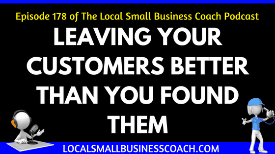 Leaving Your Customers Better Than You Found Them