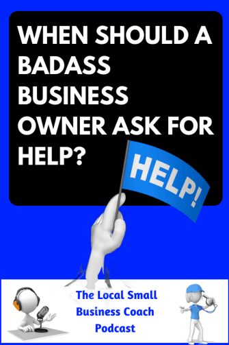 When Should a Badass Business Owner Ask for Help